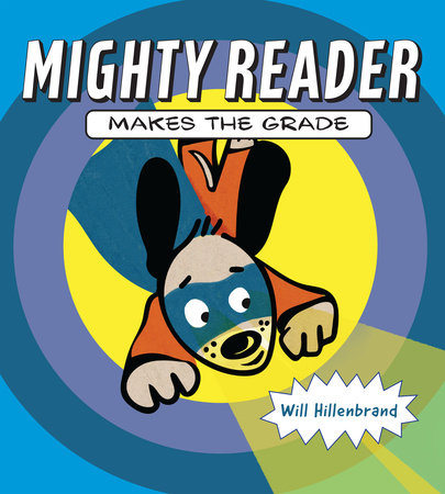 Mighty Reader Makes the Grade by Will Hillenbrand