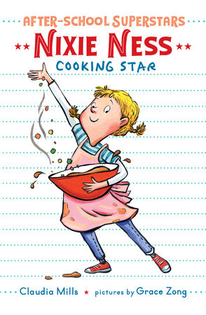 Nixie Ness: Cooking Star by Claudia Mills