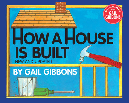How a House Is Built (New & Updated) by Gail Gibbons