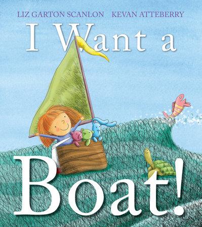 I Want a Boat! by Liz Garton Scanlon