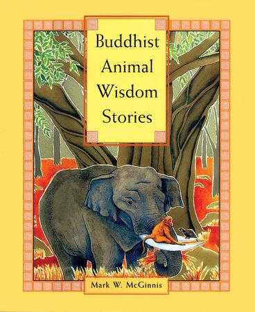 Buddhist Animal Wisdom Stories by Mark W. McGinnis