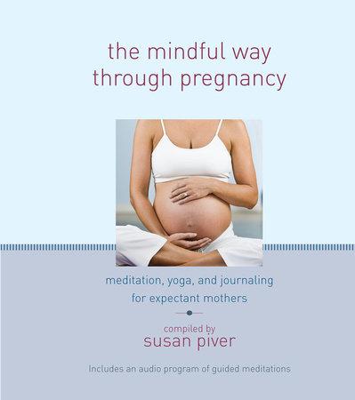 The Mindful Way through Pregnancy by Anne Cushman, Mimi Doe, Judy Leif and Jennifer Brilliant