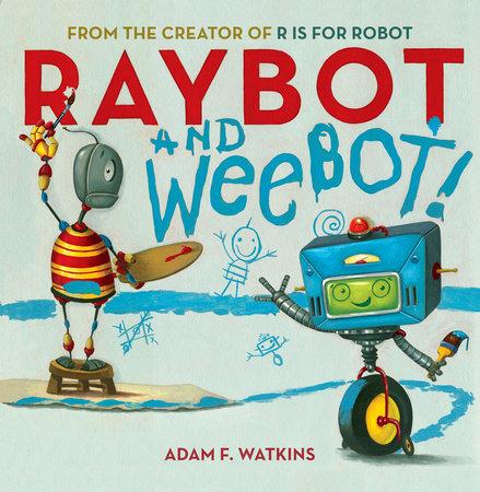 Raybot and Weebot by Adam F. Watkins