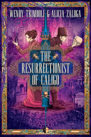 The Resurrectionist of Caligo by Wendy Trimboli and Alicia Zaloga