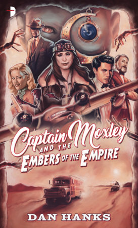 Captain Moxley and the Embers of the Empire by Dan Hanks