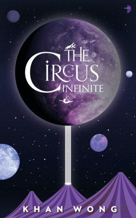 The Circus Infinite by Khan Wong