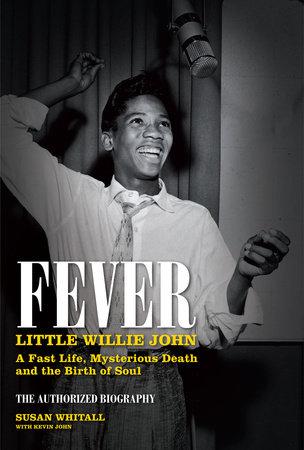 Fever: Little Willie John by Susan Whitall