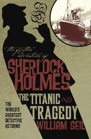 The Further Adventures of Sherlock Holmes: The Titanic Tragedy by William Seil