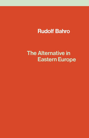 The Alternative in Eastern Europe by Rudolf Bahro