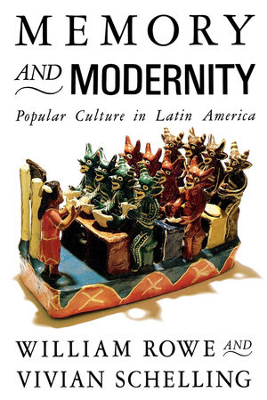 Memory and Modernity by William Rowe and Vivian Schelling