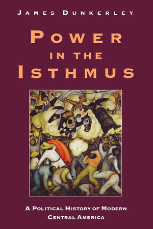 Power in the Isthmus by James Dunkerley