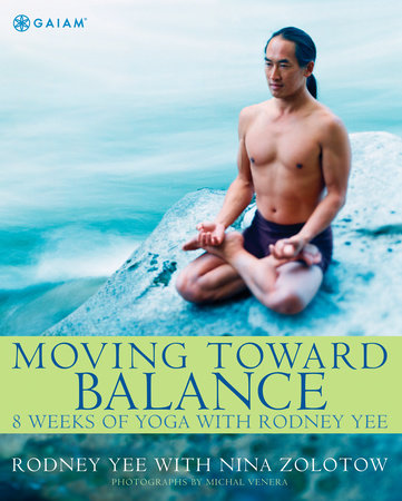 Moving Toward Balance by Rodney Yee, Nina Zolotow and Michal Venera