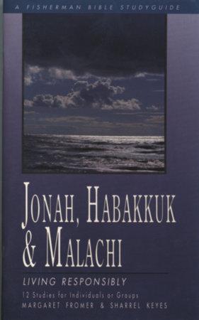 Jonah, Habakkuk, and Malachi by Margaret Fromer and Sharrel Keyes