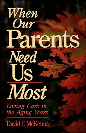 When Our Parents Need Us Most by David L. McKenna