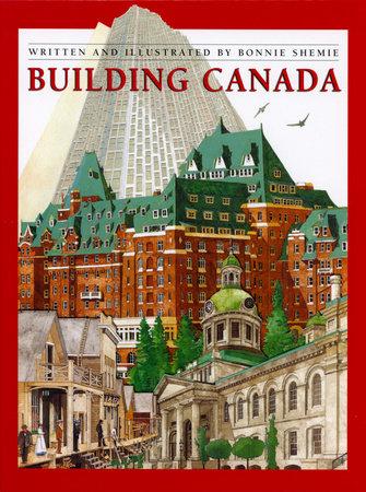 Building Canada by Bonnie Shemie