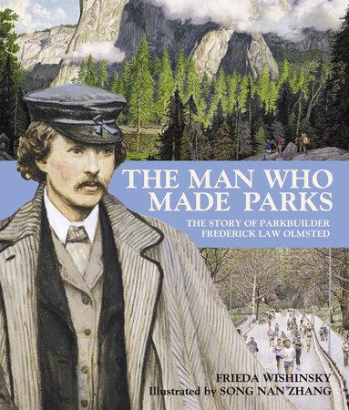 The Man Who Made Parks by Frieda Wishinsky