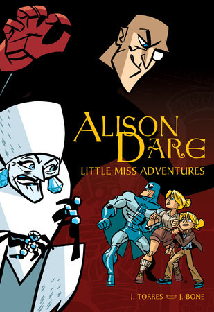 Alison Dare, Little Miss Adventures by J. Torres; illustrated by J. Bone