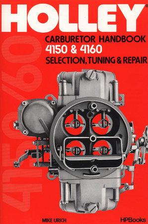 Holley Carburetor Handbook, Models 4150 & 4160 by Mike Urich