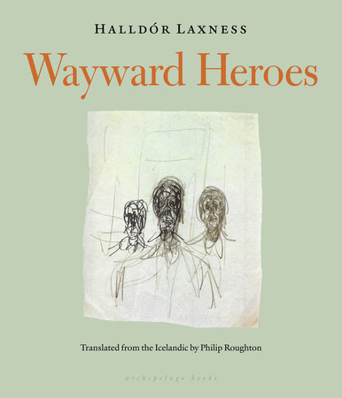 Wayward Heroes by Halldor Laxness