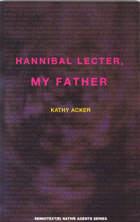 Hannibal Lecter, My Father by Kathy Acker