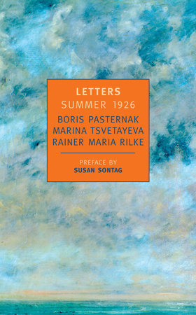 Letters: Summer 1926 by Boris Pasternak, Marina Tsvetayeva and Rainer Maria Rilke