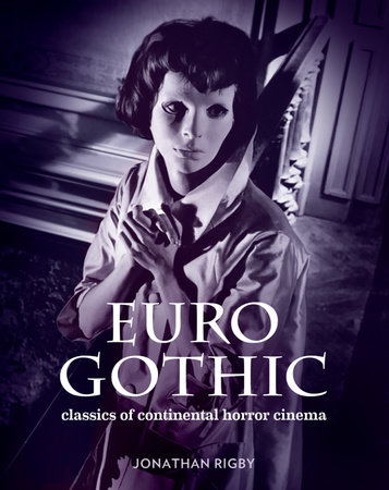 Euro Gothic: Classics of Continental Horror Cinema by Jonathan Rigby