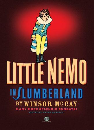Little Nemo in Slumberland: Many More Splendid Sundays by Winsor McCay