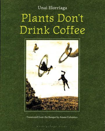 Plants Don't Drink Coffee by Unai Elorriaga