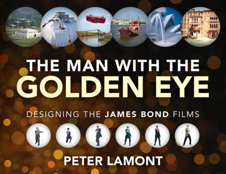 The Man with the Golden Eye: Designing the James Bond Films by Peter Lamont