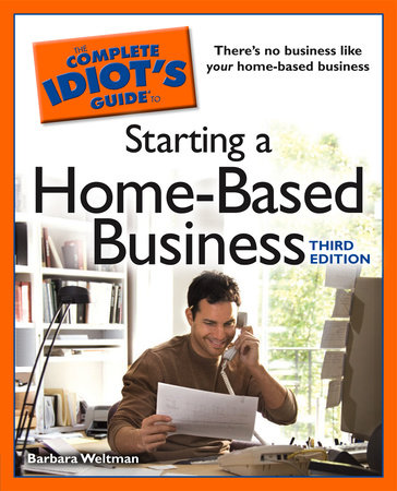 The Complete Idiot's Guide to Starting a Home-Based Business, 3E by Barbara Weltman