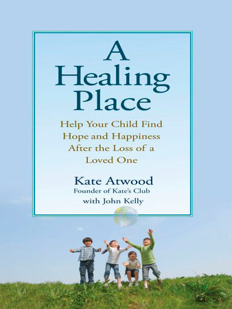 A Healing Place by Kathryn Atwood and John Kelly