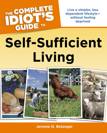 The Complete Idiot's Guide to Self-Sufficient Living by Jerome D. Belanger