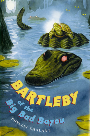 Bartleby of the Big Bad Bayou by Phyllis Shalant