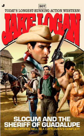 Slocum 307: Slocum and the Sheriff of Guadalupe by Jake Logan