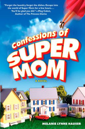 Confessions of Super Mom by Melanie Lynne Hauser