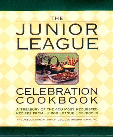 The Junior League Celebration Cookbook by Assoc. of Junior Leagues International