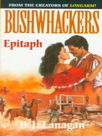 Bushwhackers 06: Epitaph by B. J. Lanagan