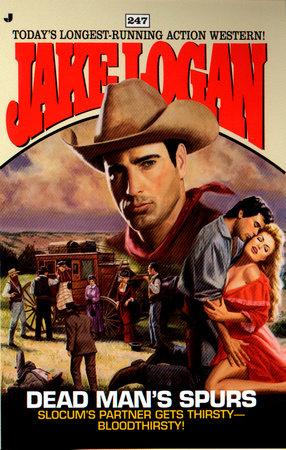 Slocum 247: Dead Man's Spurs by Jake Logan