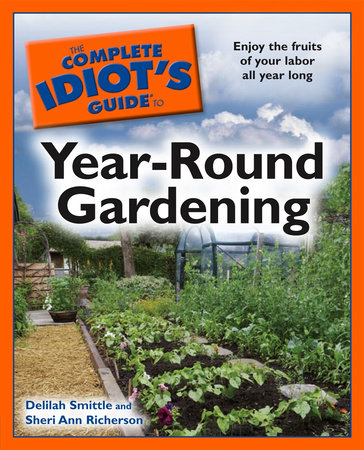 The Complete Idiot's Guide to Year-Round Gardening by Delilah Smittle and Sheri Richerson
