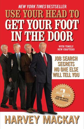 Use Your Head to Get Your Foot in the Door by Harvey Mackay