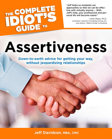 The Complete Idiot's Guide to Assertiveness by Jeff Davidson MBA, CMC