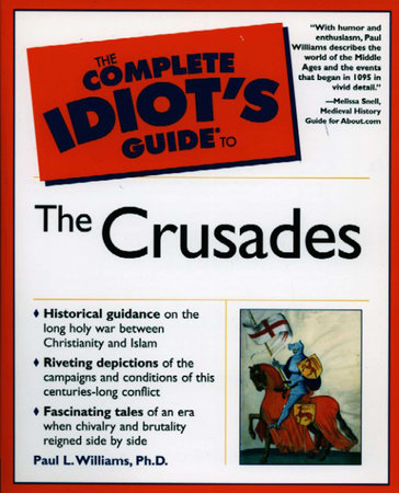 The Complete Idiot's Guide to the Crusades by Paul Williams