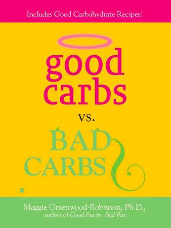 Good Carbs Vs. Bad Carbs by Maggie Greenwood-Robinson