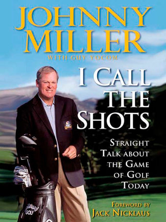 I Call the Shots by Johnny Miller and Guy Yocom