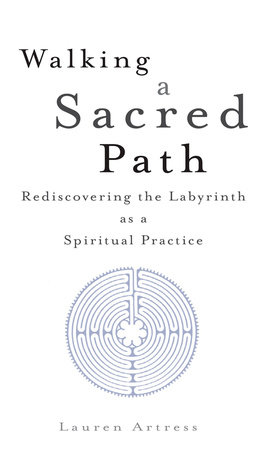 Walking a Sacred Path by Lauren Artress