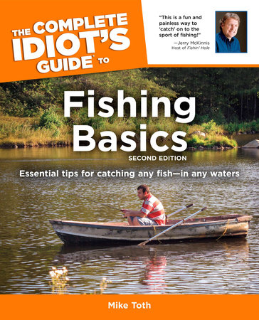 The Complete Idiot's Guide to Fishing Basics, 2E by Mike Toth