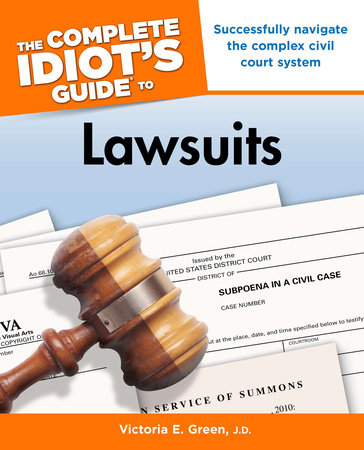 The Complete Idiot's Guide to Lawsuits by Victoria E. Green J.D.