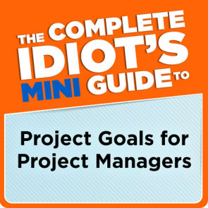 The Complete Idiot's Mini Guide to Project Goals for Project Managers