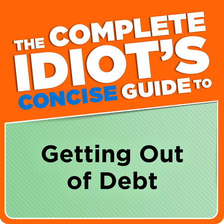 The Complete Idiot's Concise Guide to Getting Out of Debt by Ken Clark,  CFP