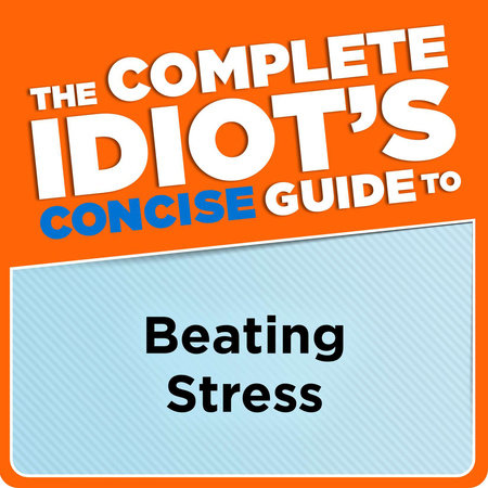 The Complete Idiot's Concise Guide to Beating Stress by Arlene Uhl
